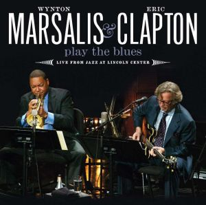 Wynton Marsalis and Eric Clapton Play the Blue Live from Jazz At Lincoln Center okladka albumu